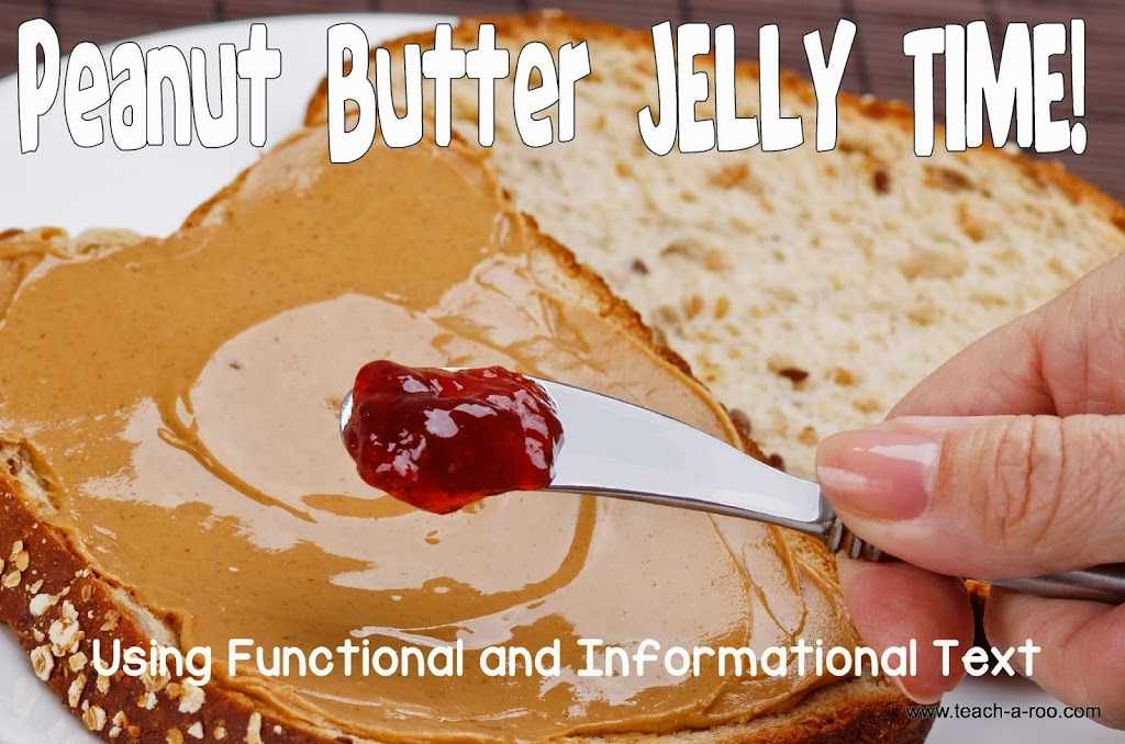 Peanut Butter, Jelly TIME! Using Functional and Informational Text in the Classroom